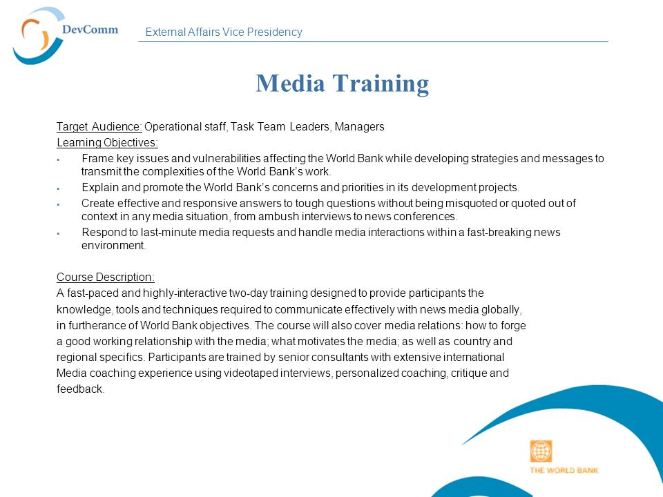 Media Training Target Audience: Operational staff, Task Team Leaders, Managers. Learning Objectives: