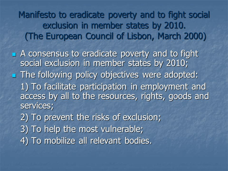 Manifesto to eradicate poverty and to fight social exclusion in member states by 2010. (The European Council of Lisbon, March 2000)