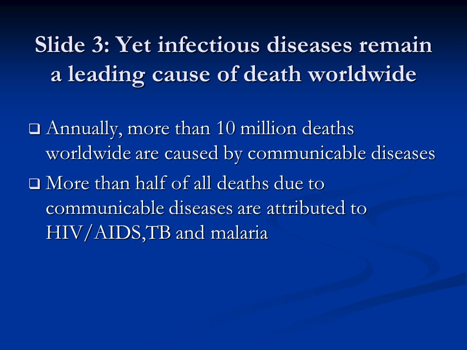 Slide 3: Yet infectious diseases remain a leading cause of death worldwide