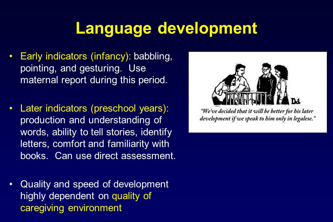 Language development Early indicators (infancy): babbling, pointing, and gesturing. Use maternal report during this period.
