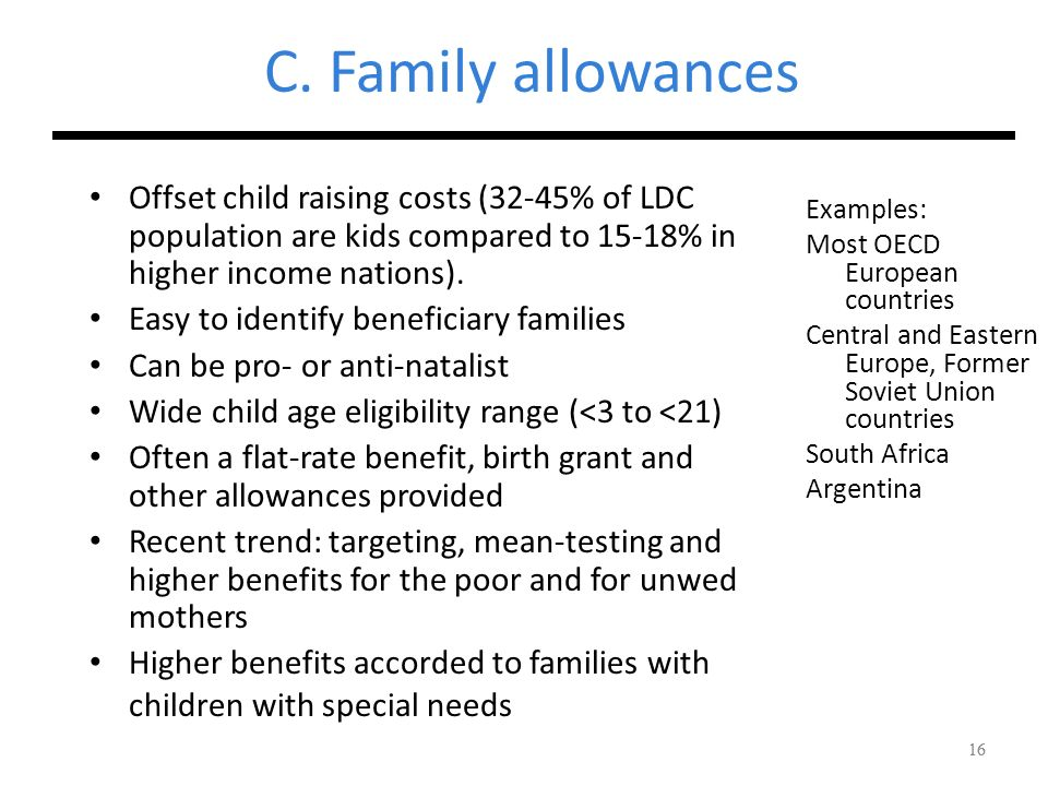 C. Family allowances Offset child raising costs (32-45% of LDC population are kids compared to 15-18% in higher income nations).