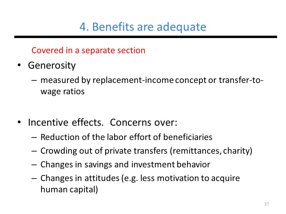4. Benefits are adequate Generosity Incentive effects. Concerns over: