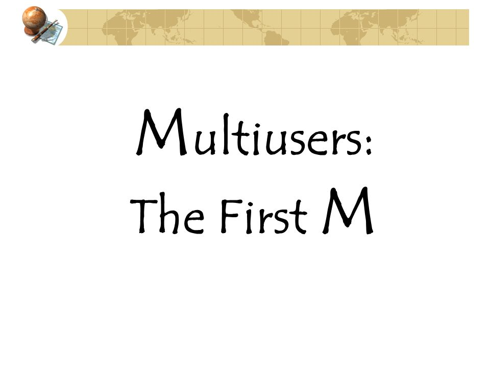 Multiusers: The First M