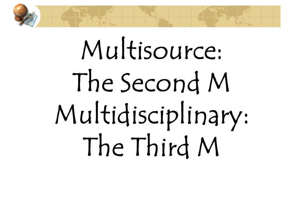 Multisource: The Second M Multidisciplinary: The Third M