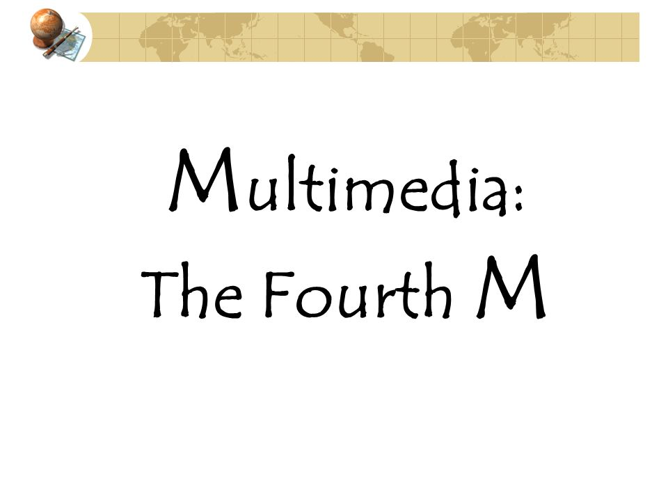 Multimedia: The Fourth M