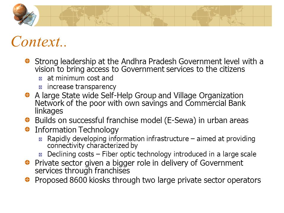 Context.. Strong leadership at the Andhra Pradesh Government level with a vision to bring access to Government services to the citizens.