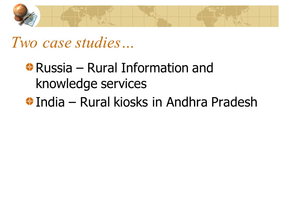 Two case studies… Russia – Rural Information and knowledge services