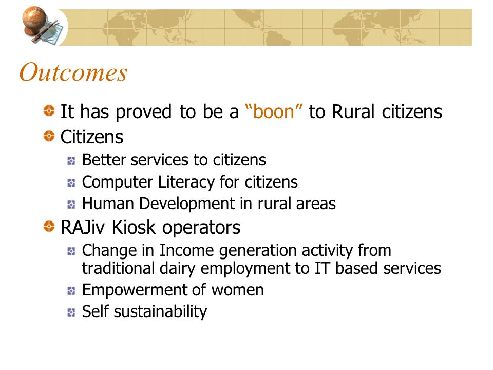 Outcomes It has proved to be a boon to Rural citizens Citizens