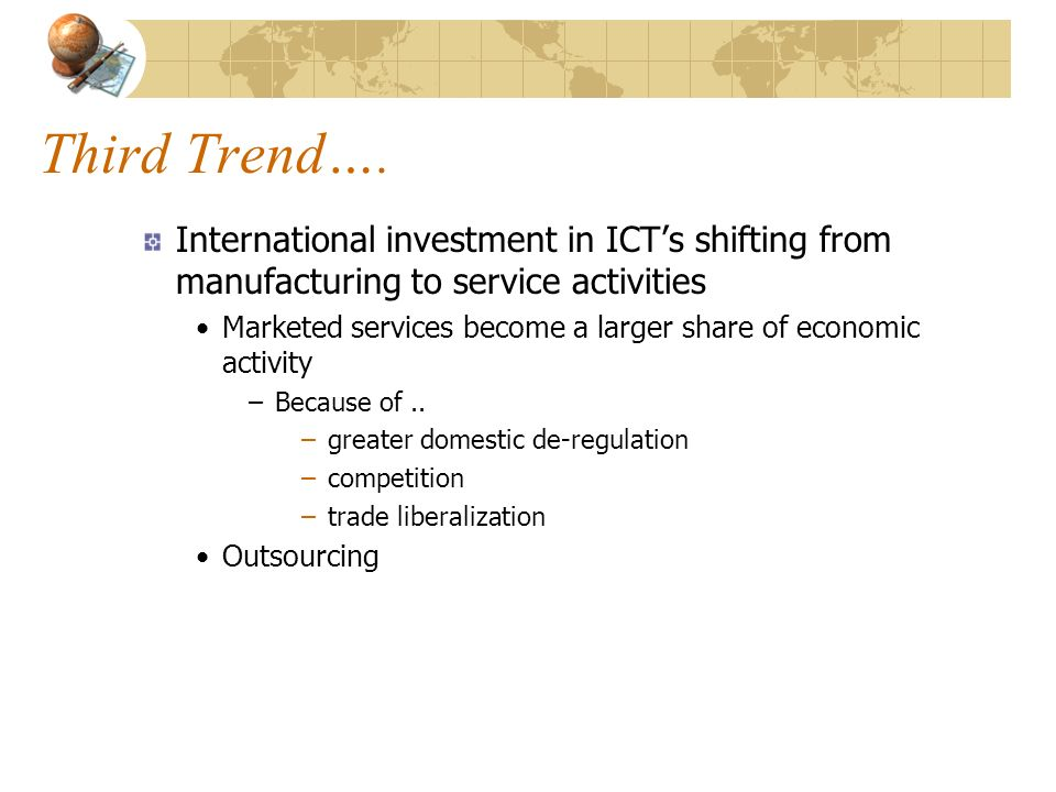 Third Trend…. International investment in ICT's shifting from manufacturing to service activities.