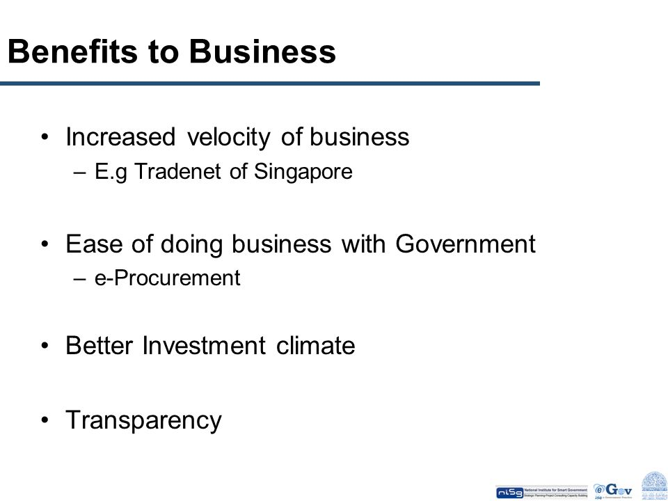Benefits to Business Increased velocity of business
