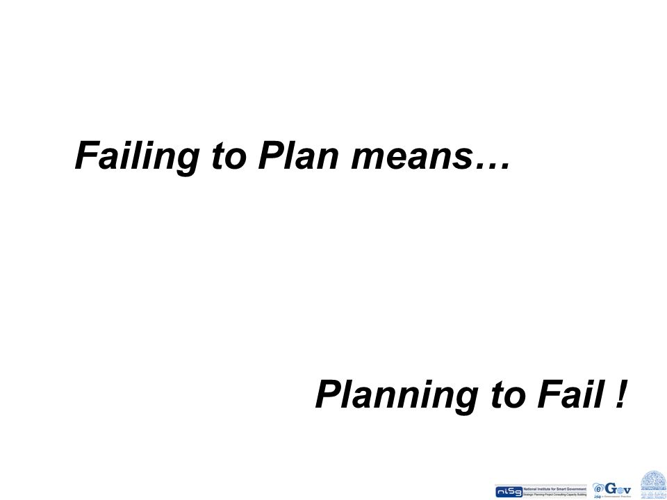Failing to Plan means… Planning to Fail !