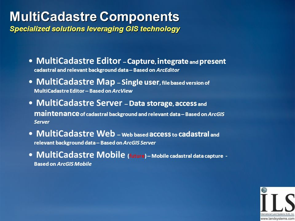 MultiCadastre Components Specialized solutions leveraging GIS technology
