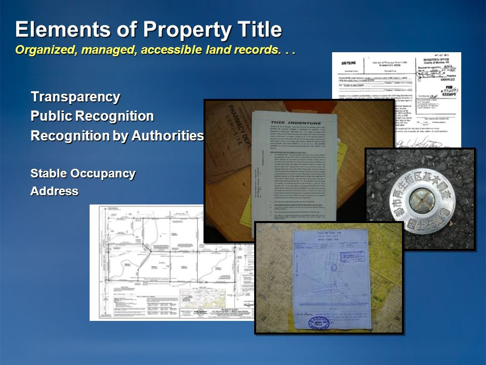 Elements of Property Title Organized, managed, accessible land records. . .