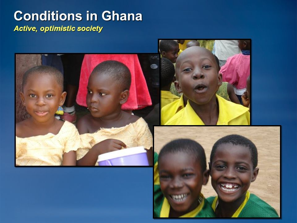 Conditions in Ghana Active, optimistic society 23