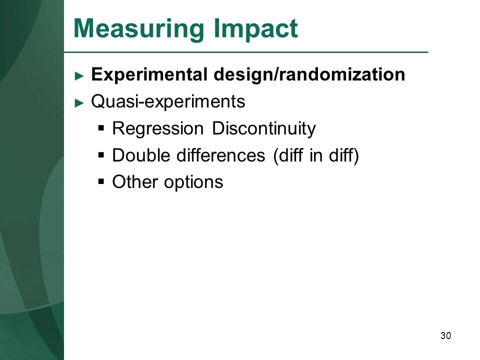 Measuring Impact Experimental design/randomization Quasi-experiments