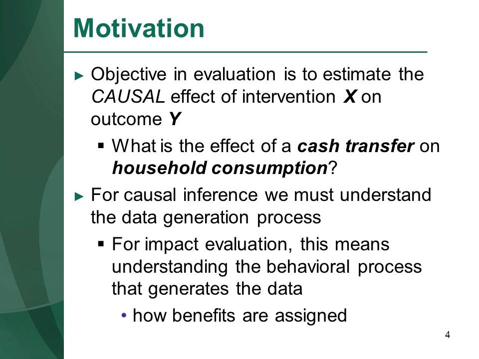 Motivation Objective in evaluation is to estimate the CAUSAL effect of intervention X on outcome Y.