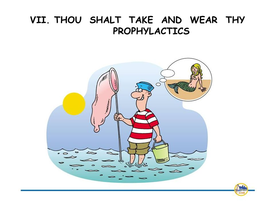 VII. THOU SHALT TAKE AND WEAR THY PROPHYLACTICS
