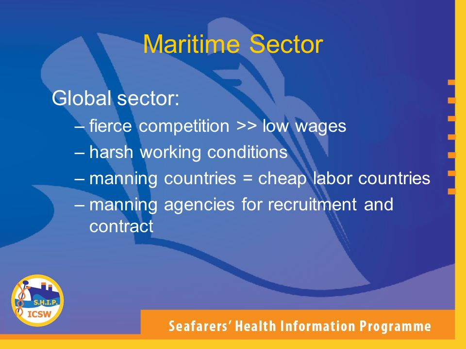 Maritime Sector Global sector: fierce competition >> low wages