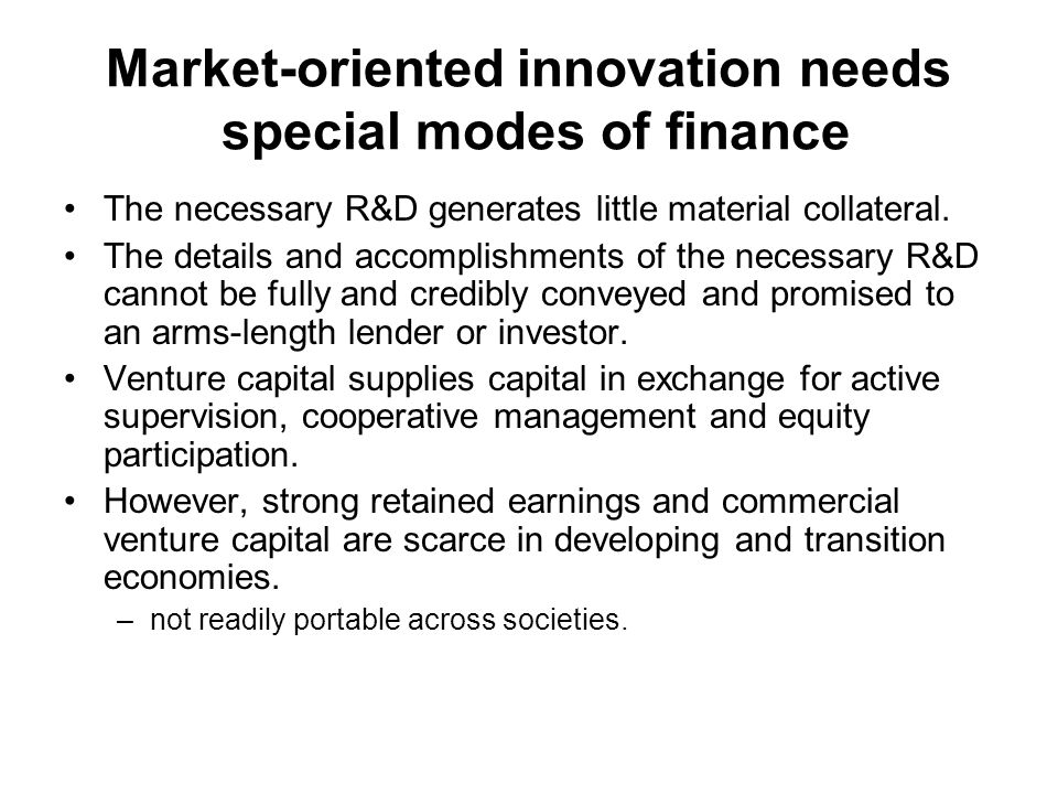 Market-oriented innovation needs special modes of finance