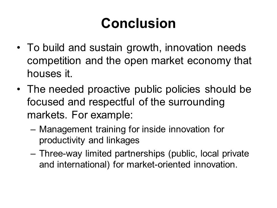 Conclusion To build and sustain growth, innovation needs competition and the open market economy that houses it.