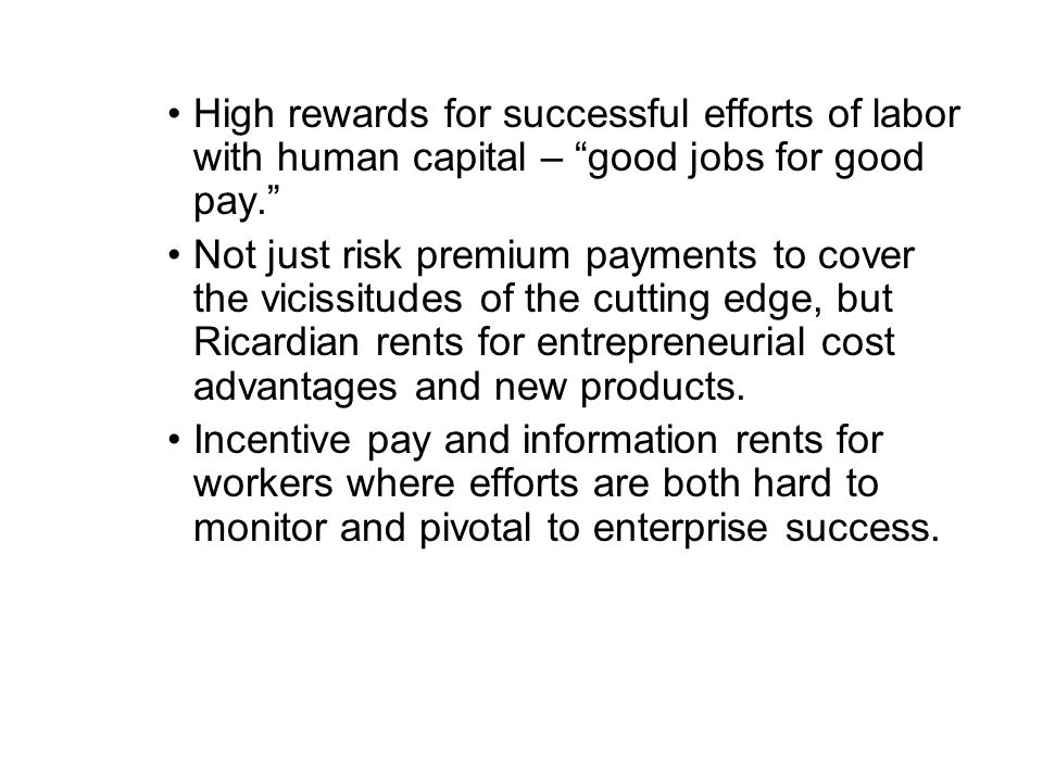 High rewards for successful efforts of labor with human capital – good jobs for good pay.
