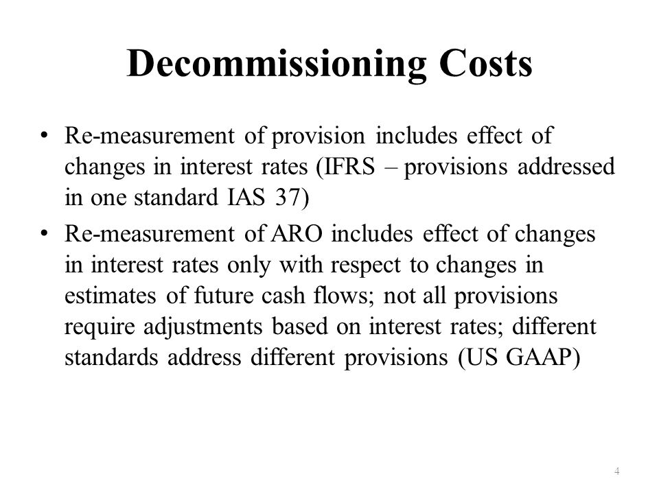 decommissioning costs usgaap vs ifrs Development costs under ifrs & gaap by debbie donner - updated september 26, 2017 the development costs of a company are those costs incurred through the process of developing improved or.