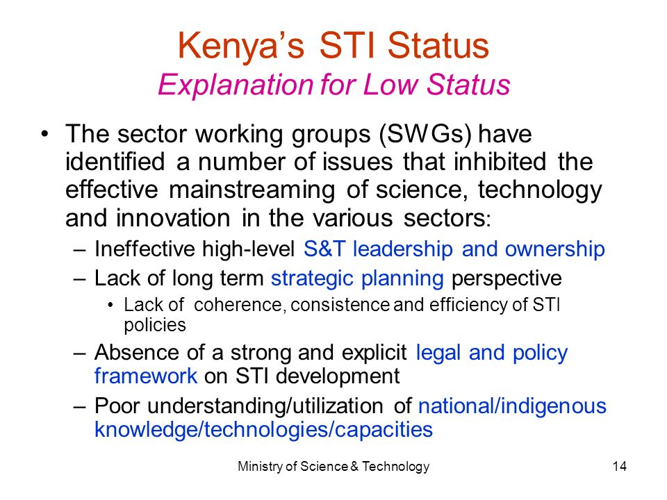 kenya sti policy Kenya vision 2030 (swahili: ruwaza ya kenya 2030) is the country's development programme from 2008 to 2030 it was launched on 10 june 2008 by president mwai kibaki  [1] [2] its objective is to help transform kenya into a newly industrializing, middle-income (income exceeding world's average currently at us$10000) country providing a high.