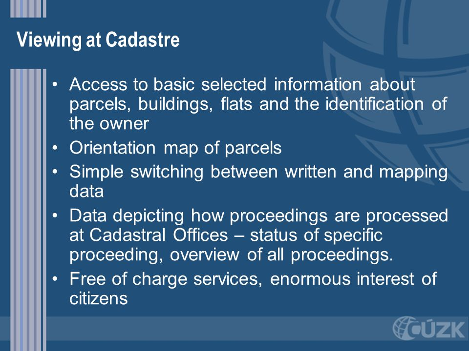 Viewing at Cadastre Access to basic selected information about parcels, buildings, flats and the identification of the owner.