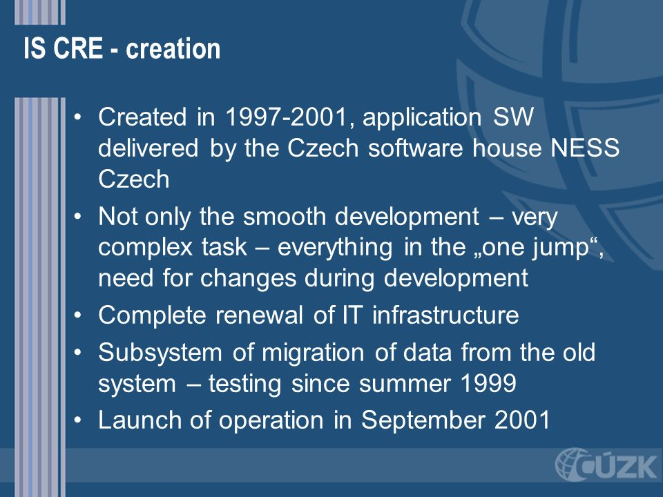 IS CRE - creationCreated in 1997-2001, application SW delivered by the Czech software house NESS Czech.