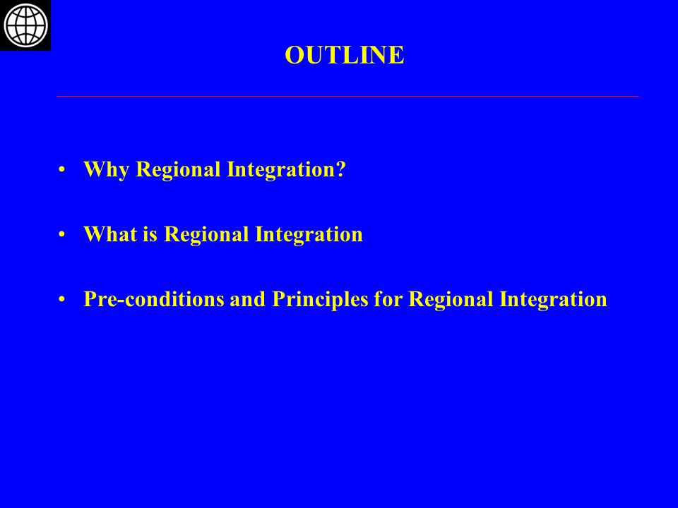 OUTLINE Why Regional Integration What is Regional Integration