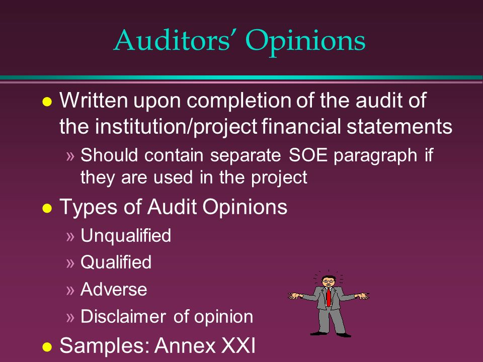 Auditors' Opinions Written upon completion of the audit of the institution/project financial statements.