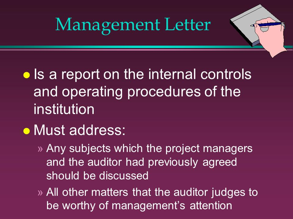 Management Letter Is a report on the internal controls and operating procedures of the institution.