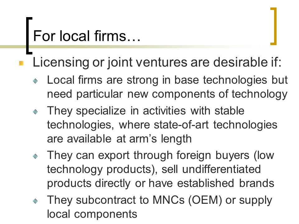 For local firms… Licensing or joint ventures are desirable if: