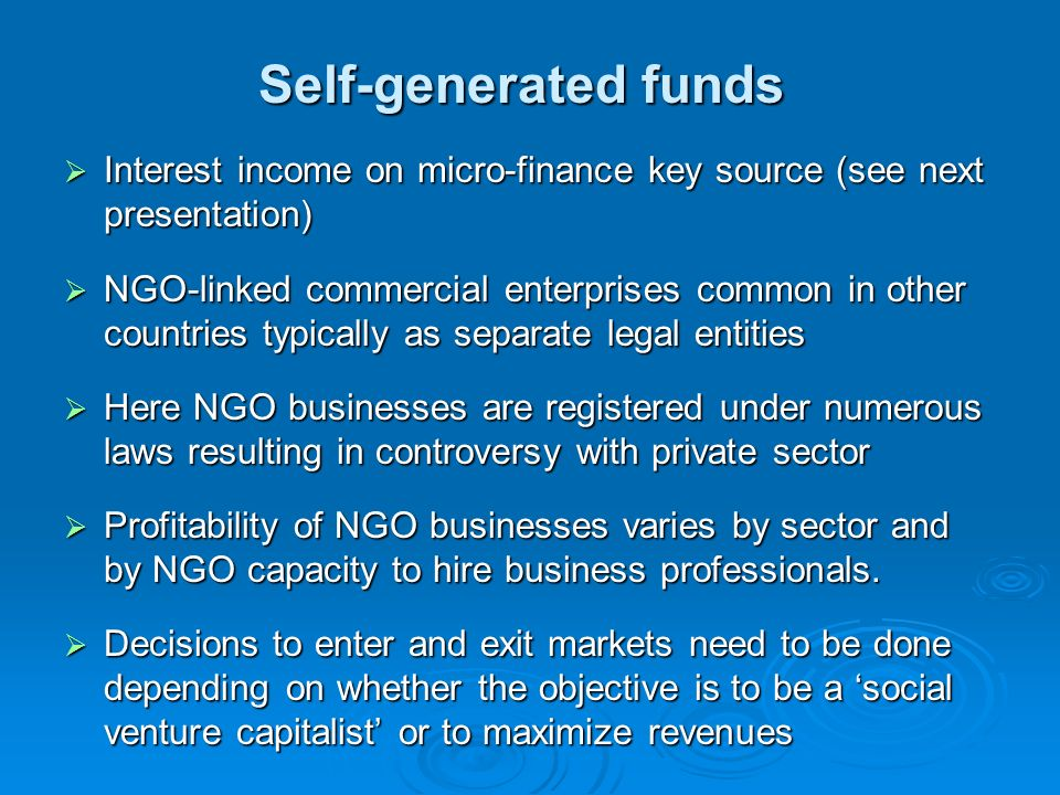Self-generated funds Interest income on micro-finance key source (see next presentation)