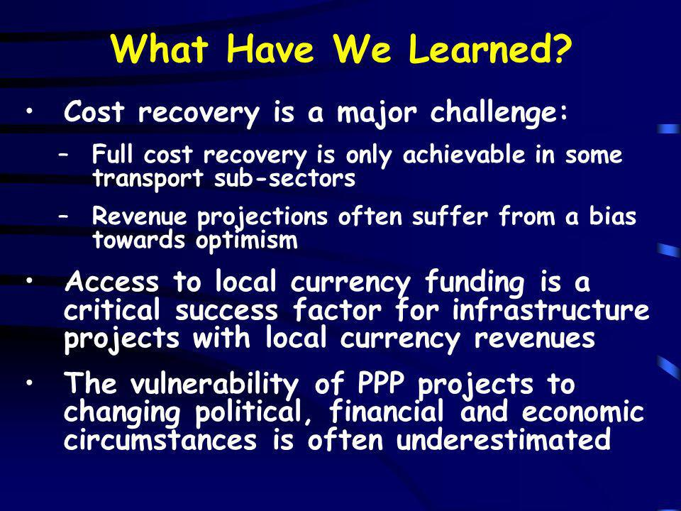 What Have We Learned Cost recovery is a major challenge: