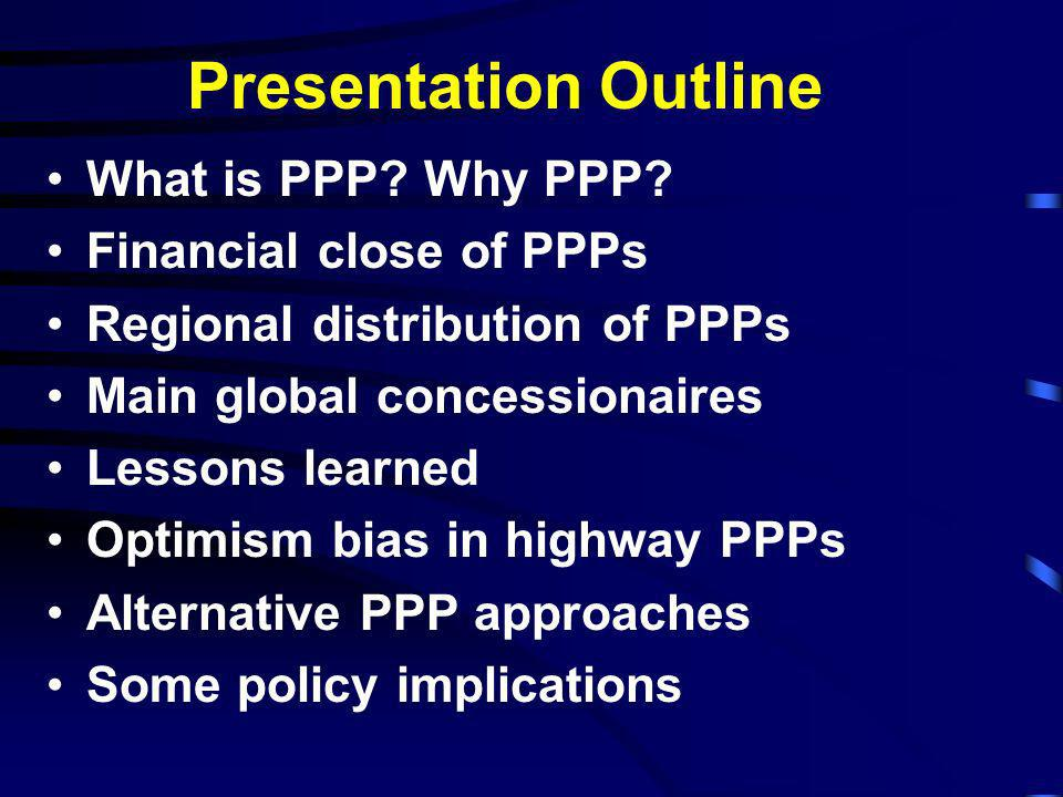 Presentation Outline What is PPP Why PPP Financial close of PPPs