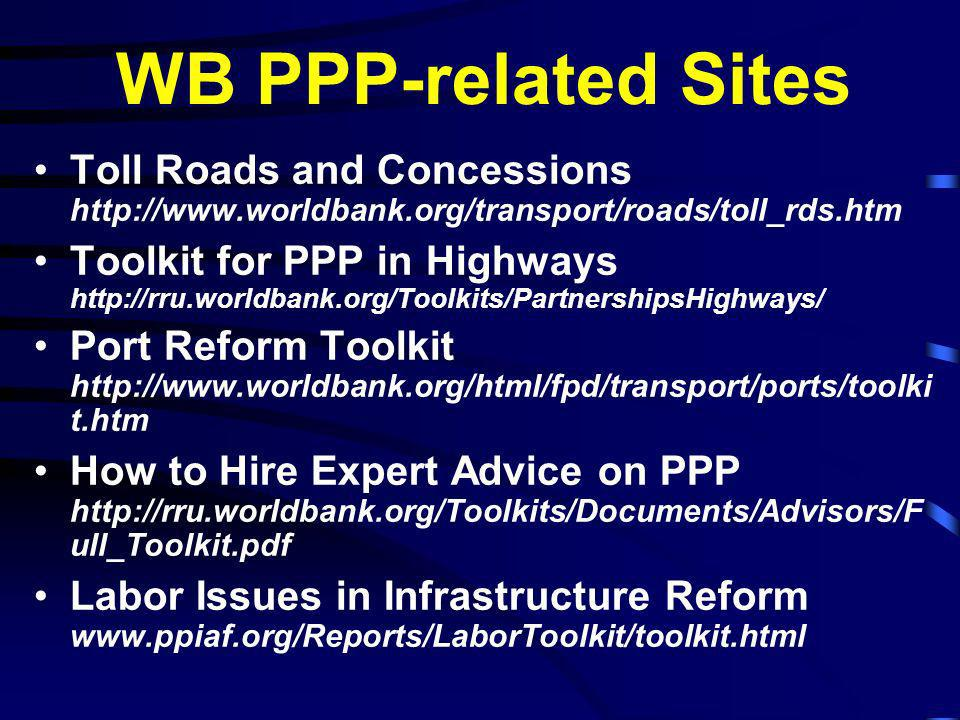 WB PPP-related Sites Toll Roads and Concessions http://www.worldbank.org/transport/roads/toll_rds.htm.