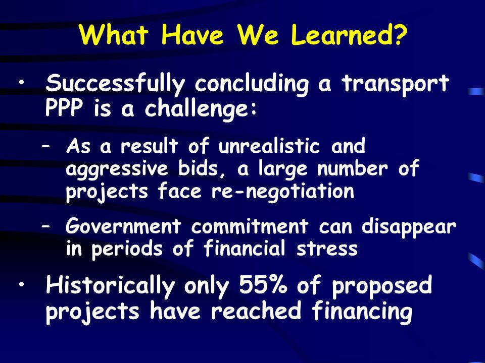 What Have We Learned Successfully concluding a transport PPP is a challenge:
