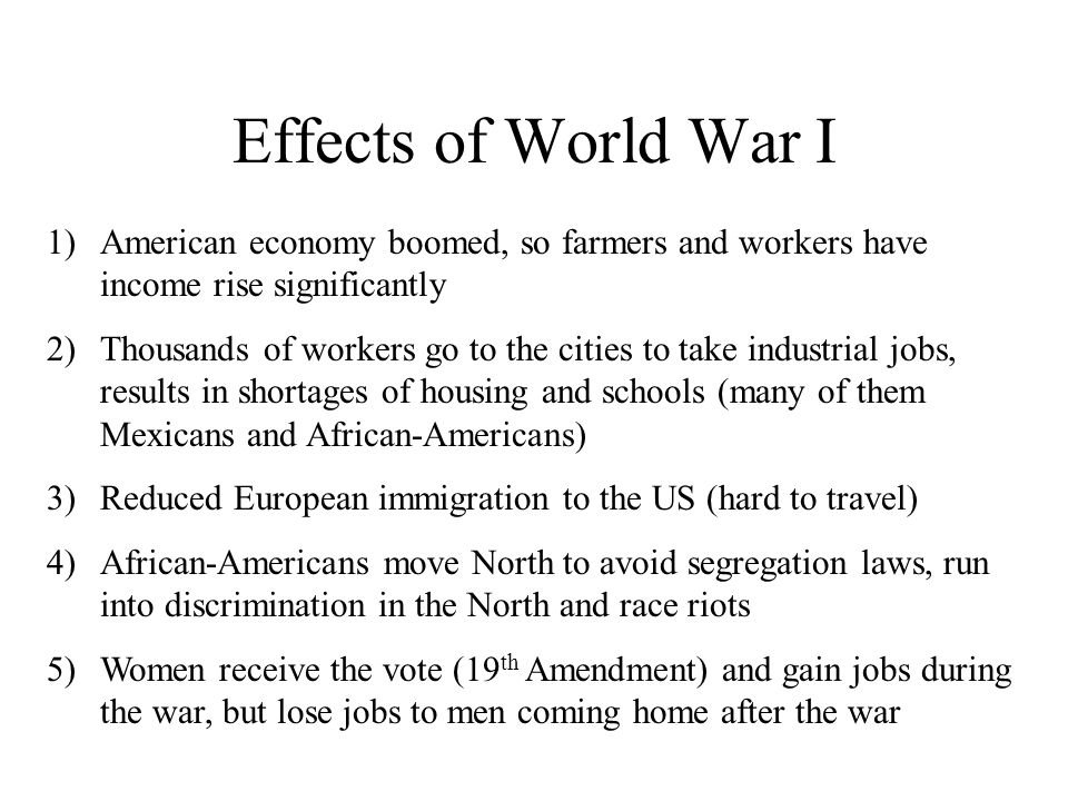 the effects of the prohibition during world war i 1920s effects of world war i--creation of the league of nations causes of economic boom: the use of the assembly line in factories and the car created mass production and widespread consumption.