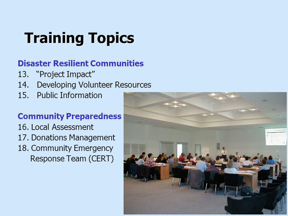 Training Topics Disaster Resilient Communities 13. Project Impact