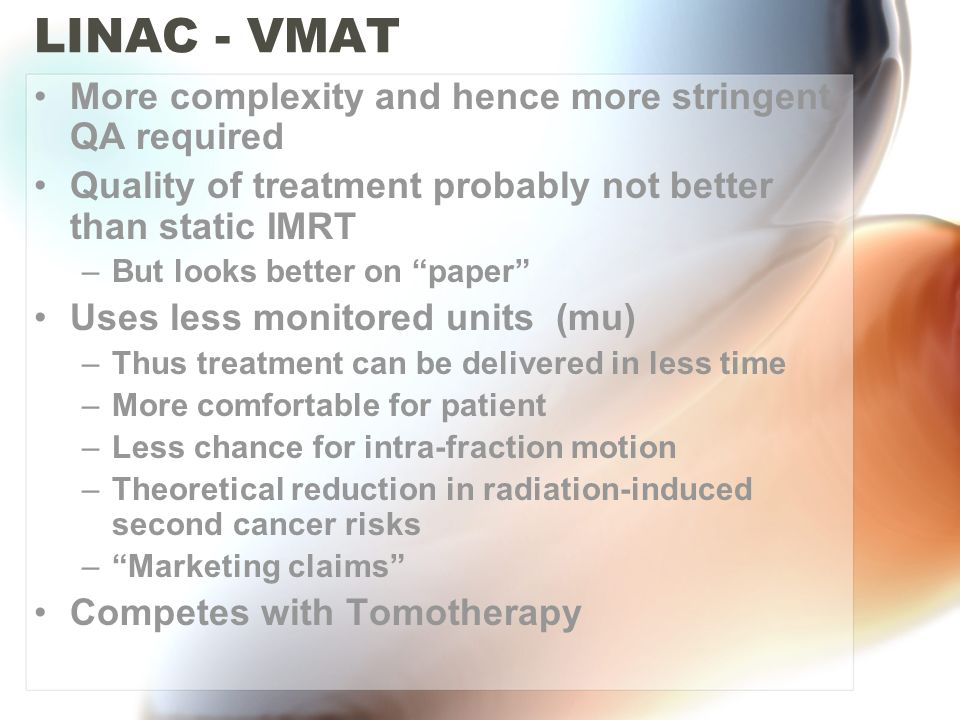 LINAC - VMAT More complexity and hence more stringent QA required