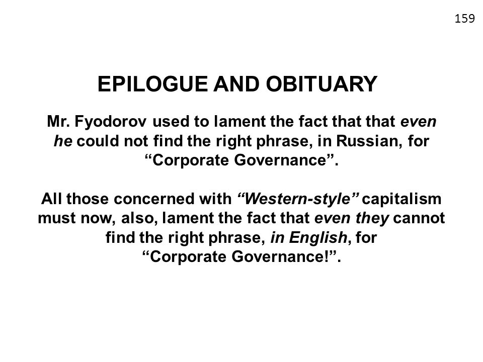 EPILOGUE AND OBITUARY Mr. Fyodorov used to lament the fact that that even he could not find the right phrase, in Russian, for Corporate Governance .