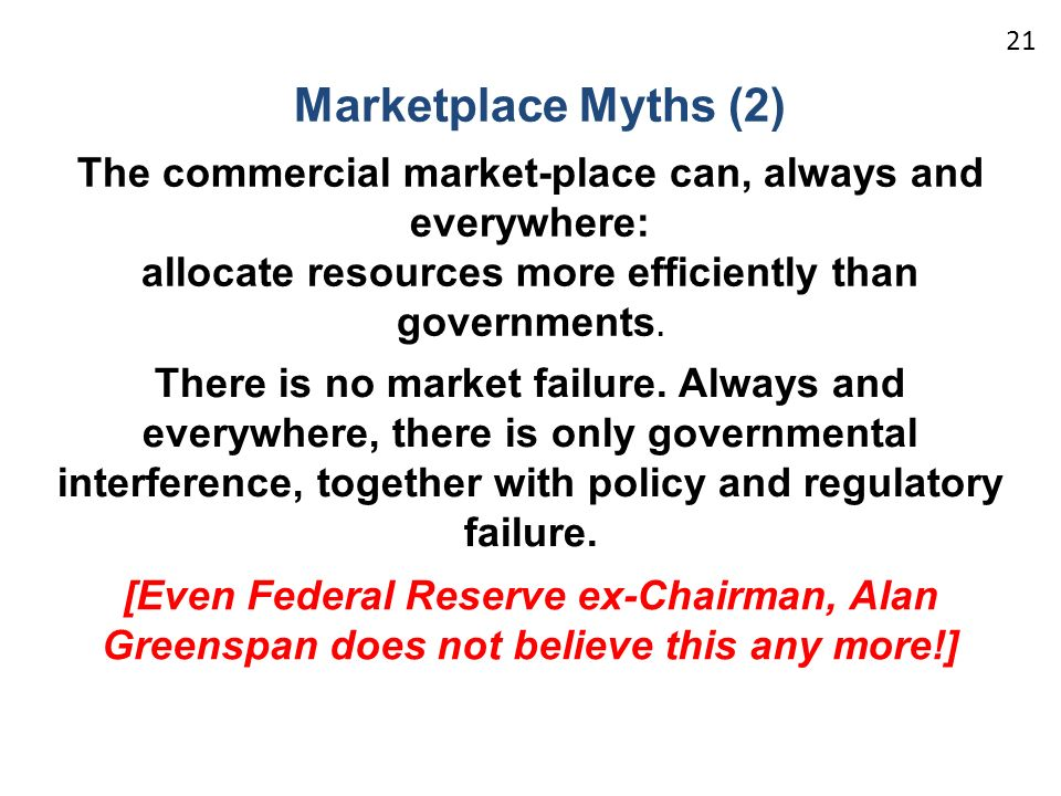 Marketplace Myths (2) The commercial market-place can, always and everywhere: allocate resources more efficiently than governments.