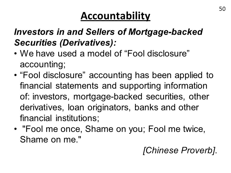 Accountability Investors in and Sellers of Mortgage-backed Securities (Derivatives): We have used a model of Fool disclosure accounting;
