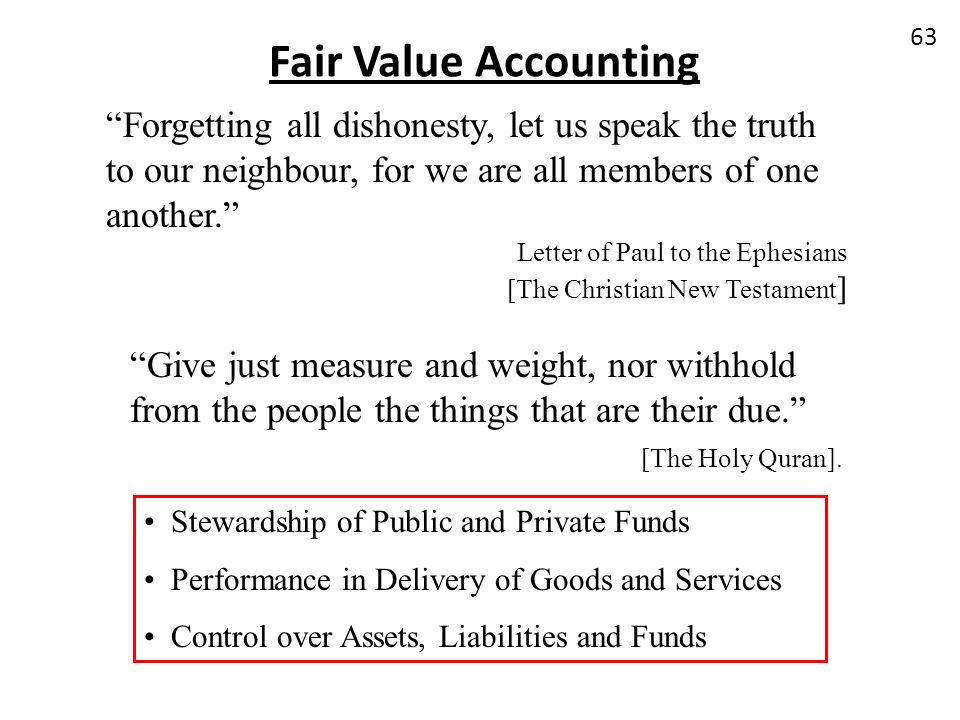 Fair Value Accounting Forgetting all dishonesty, let us speak the truth to our neighbour, for we are all members of one another.