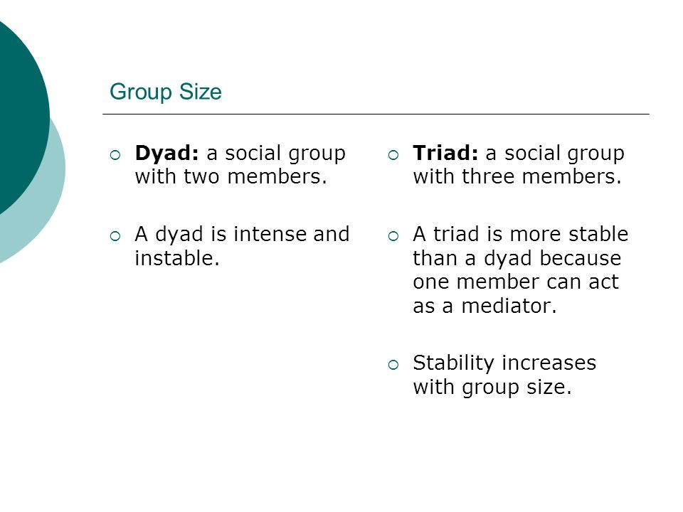 Group Size Dyad: a social group with two members.
