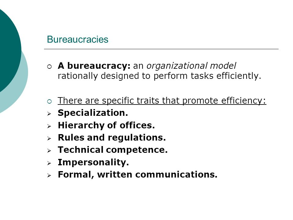 Bureaucracies A bureaucracy: an organizational model rationally designed to perform tasks efficiently.