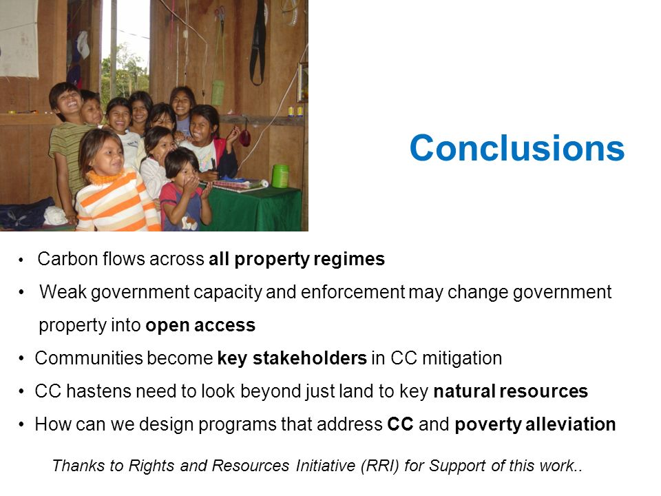 Conclusions Carbon flows across all property regimes. Weak government capacity and enforcement may change government.