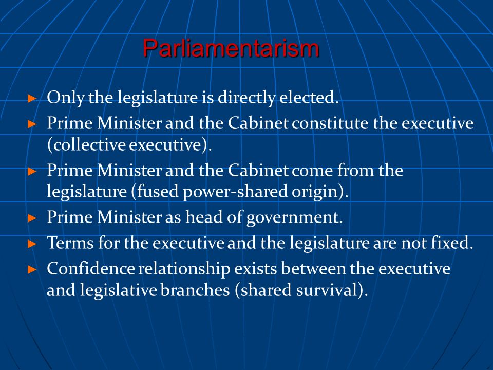 Parliamentarism Only the legislature is directly elected.
