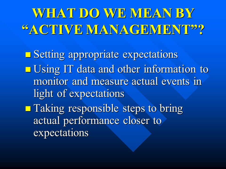 WHAT DO WE MEAN BY ACTIVE MANAGEMENT